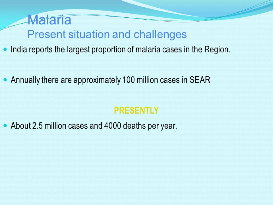 Malaria Present situation and challenges PAST TWO DECADES The proportion of Plasmodium falciparum malaria has increased from 12% to more than 45%. Inc