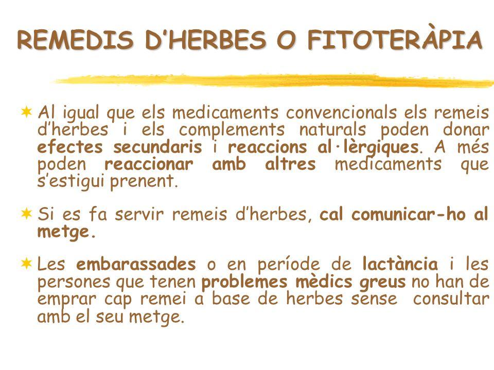REMEDIS DHERBES O FITOTERÀPIA Al igual que els medicaments convencionals els remeis dherbes i els complements naturals poden donar efectes secundaris