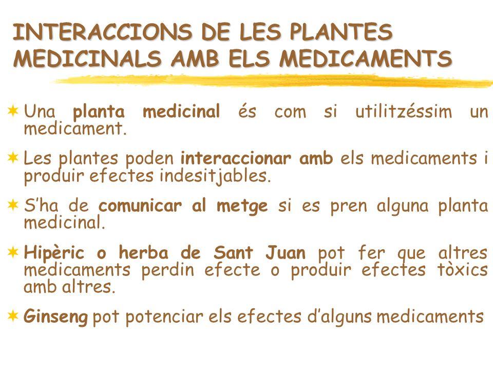INTERACCIONS DE LES PLANTES MEDICINALS AMB ELS MEDICAMENTS Una planta medicinal és com si utilitzéssim un medicament. Les plantes poden interaccionar