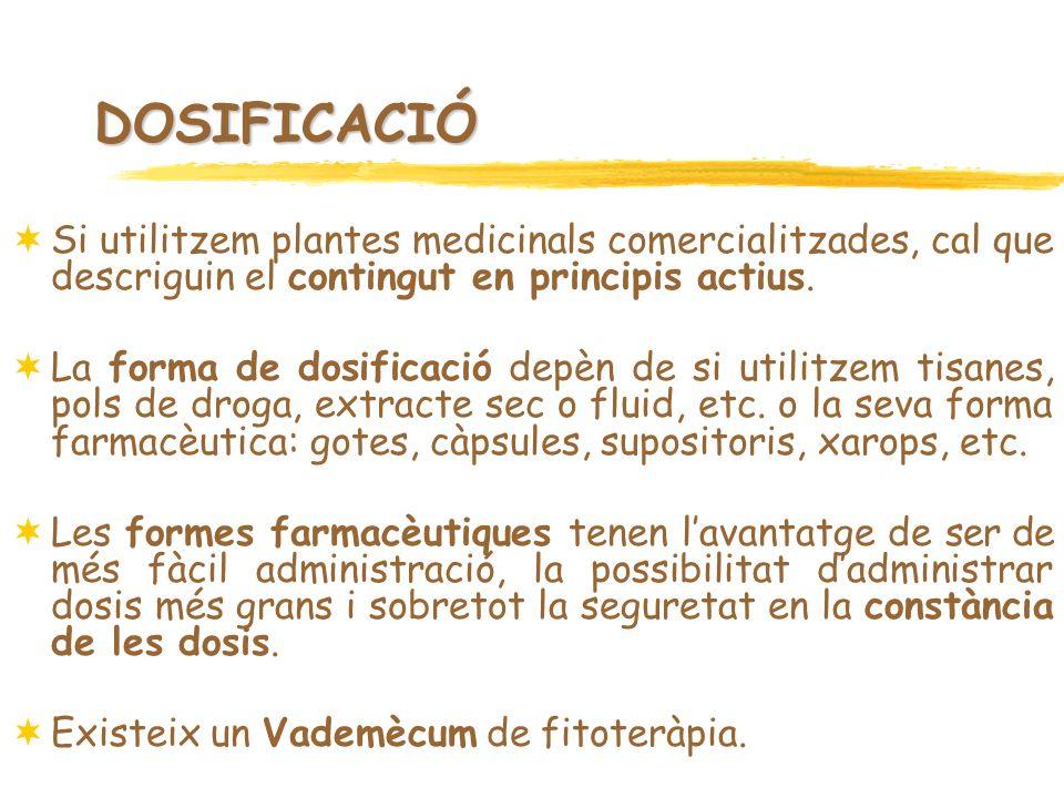 DOSIFICACIÓ Si utilitzem plantes medicinals comercialitzades, cal que descriguin el contingut en principis actius. La forma de dosificació depèn de si