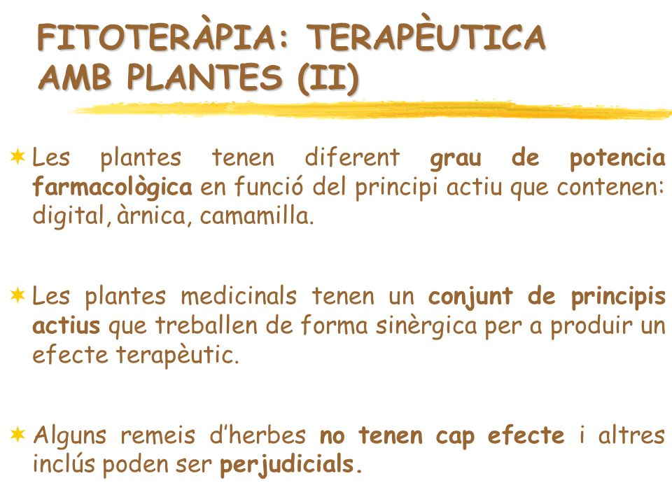 FITOTERÀPIA: TERAPÈUTICA AMB PLANTES (II) Les plantes tenen diferent grau de potencia farmacològica en funció del principi actiu que contenen: digital