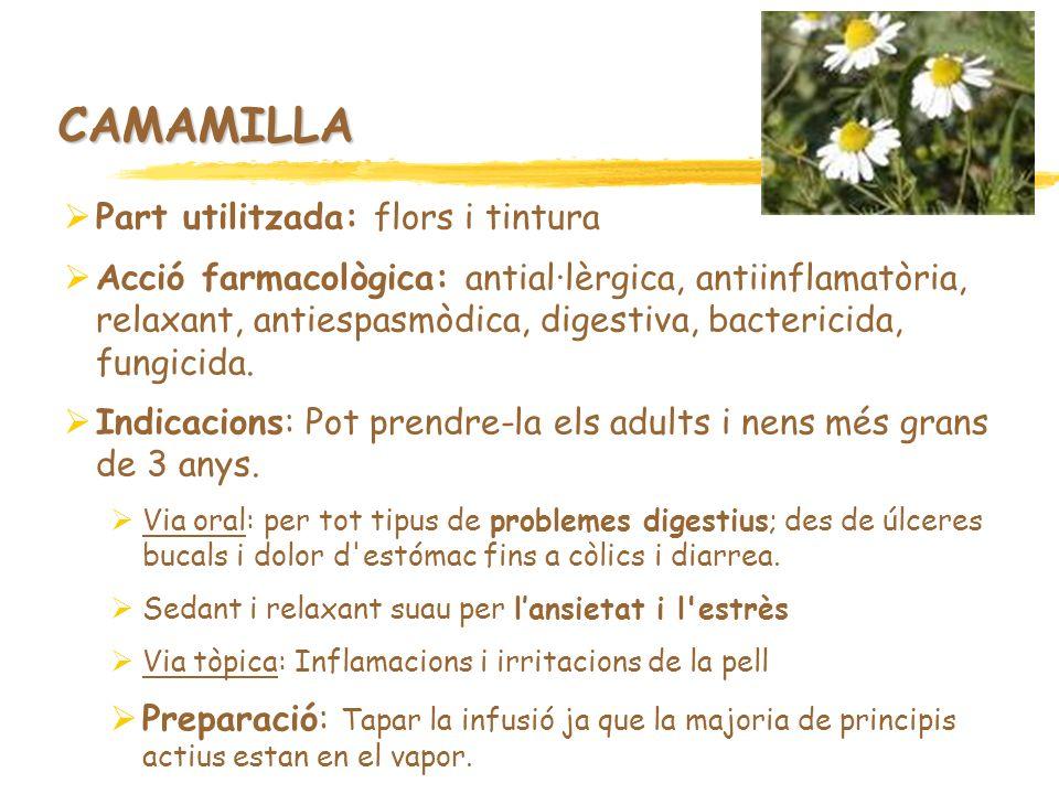 CAMAMILLA Part utilitzada: flors i tintura Acció farmacològica: antial·lèrgica, antiinflamatòria, relaxant, antiespasmòdica, digestiva, bactericida, f