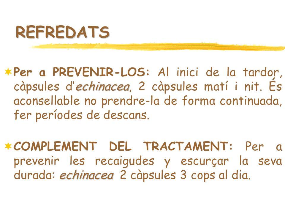 REFREDATS echinacea Per a PREVENIR-LOS: Al inici de la tardor, càpsules dechinacea, 2 càpsules matí i nit. És aconsellable no prendre-la de forma cont
