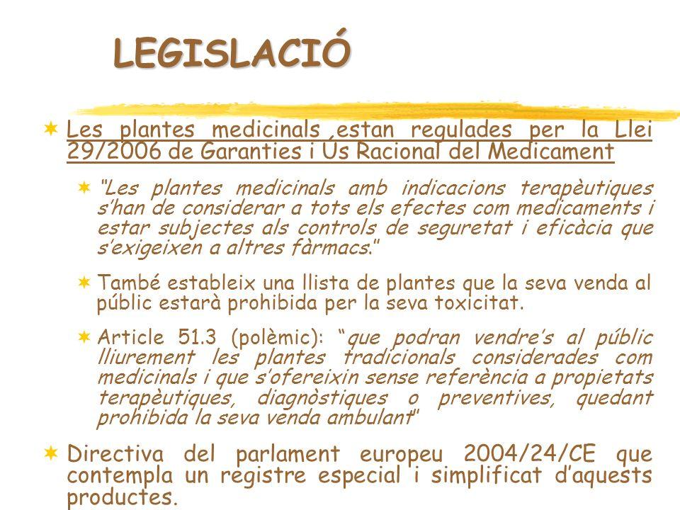 LEGISLACIÓ Les plantes medicinals estan regulades per la Llei 29/2006 de Garanties i Ús Racional del Medicament Les plantes medicinals estan regulades