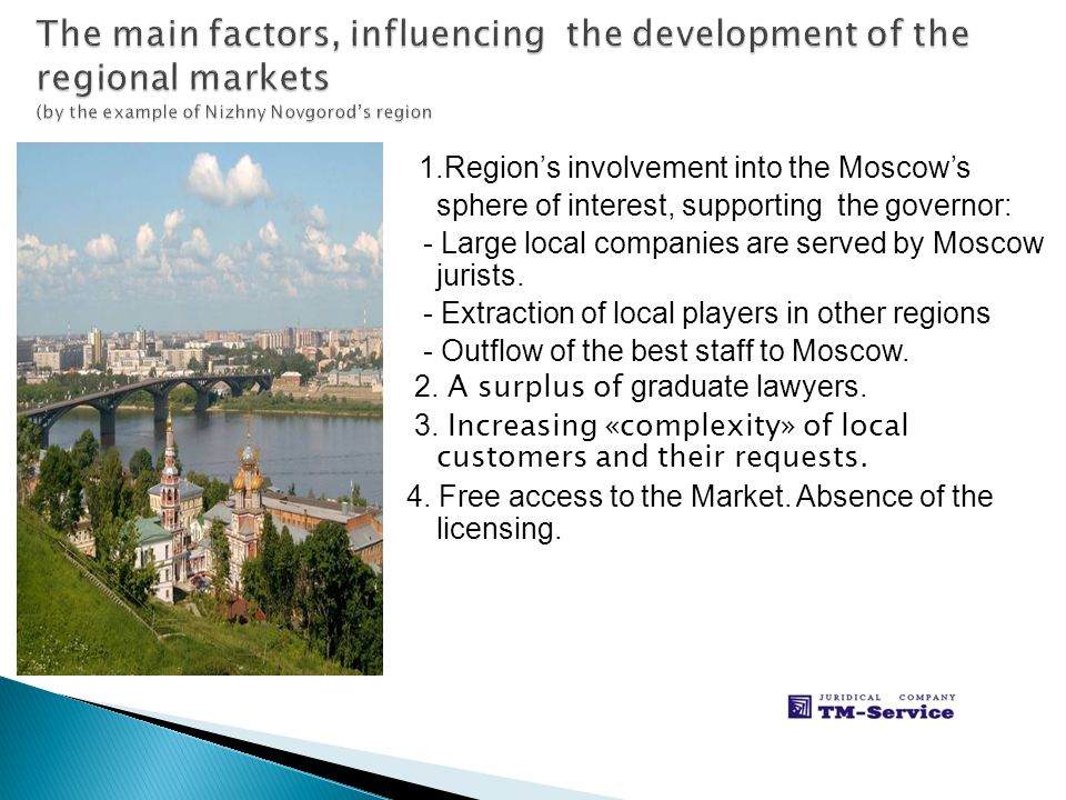 1.Regions involvement into the Moscows sphere of interest, supporting the governor: - Large local companies are served by Moscow jurists. - Extraction