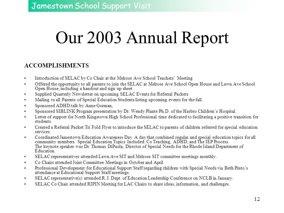 Jamestown School Support Visit 12 Our 2003 Annual Report ACCOMPLISHMENTS Introduction of SELAC by Co Chair at the Melrose Ave School Teachers Meeting