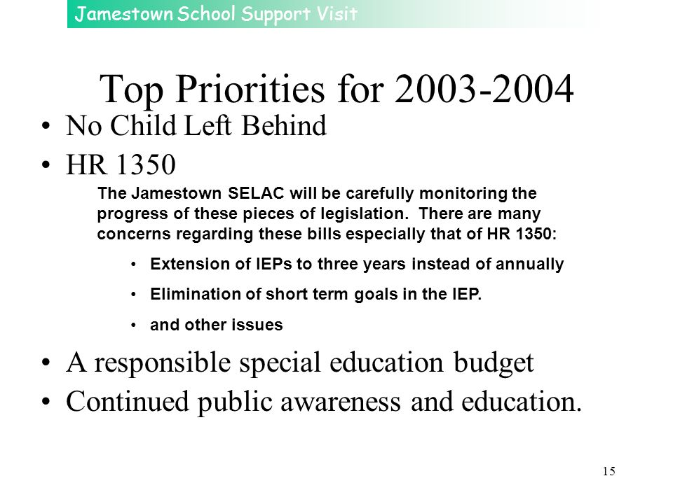 Jamestown School Support Visit 15 Top Priorities for 2003-2004 No Child Left Behind HR 1350 A responsible special education budget Continued public aw