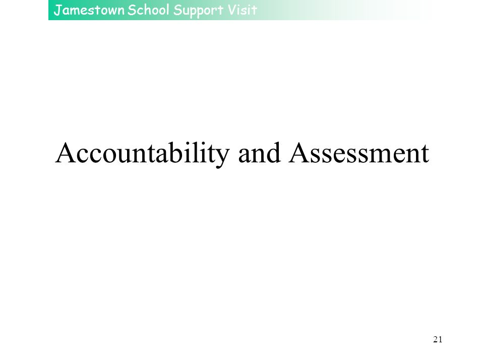 Jamestown School Support Visit 21 Accountability and Assessment