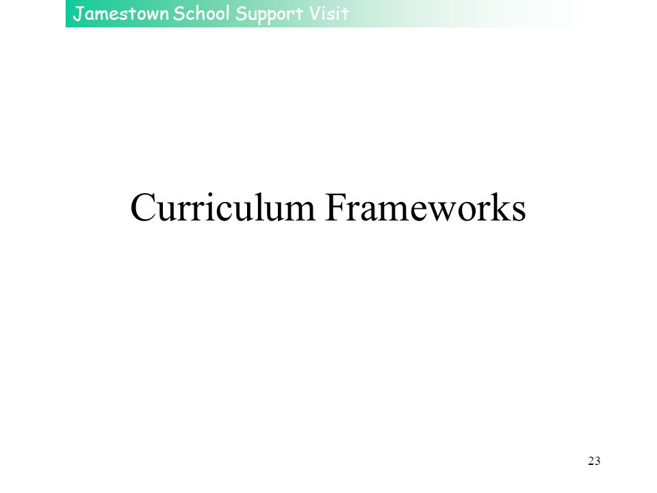 Jamestown School Support Visit 23 Curriculum Frameworks
