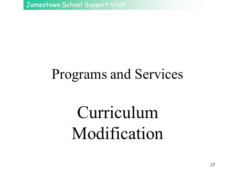 Jamestown School Support Visit 25 Programs and Services Curriculum Modification