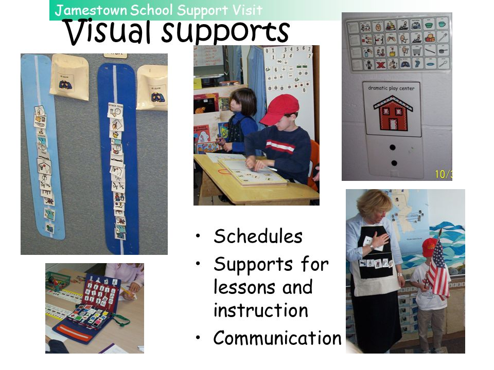 Jamestown School Support Visit 38 Visual supports Schedules Supports for lessons and instruction Communication