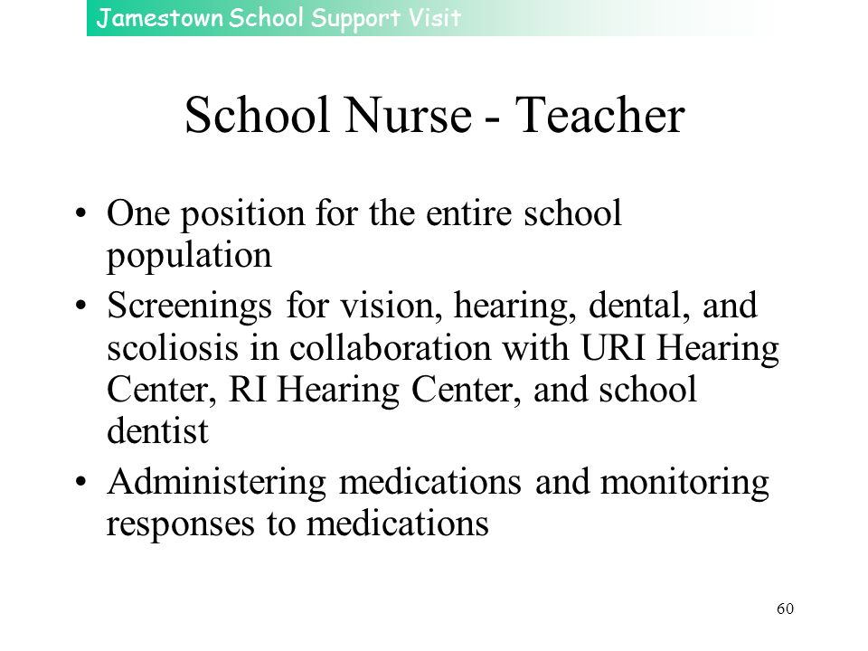 Jamestown School Support Visit 60 School Nurse - Teacher One position for the entire school population Screenings for vision, hearing, dental, and sco