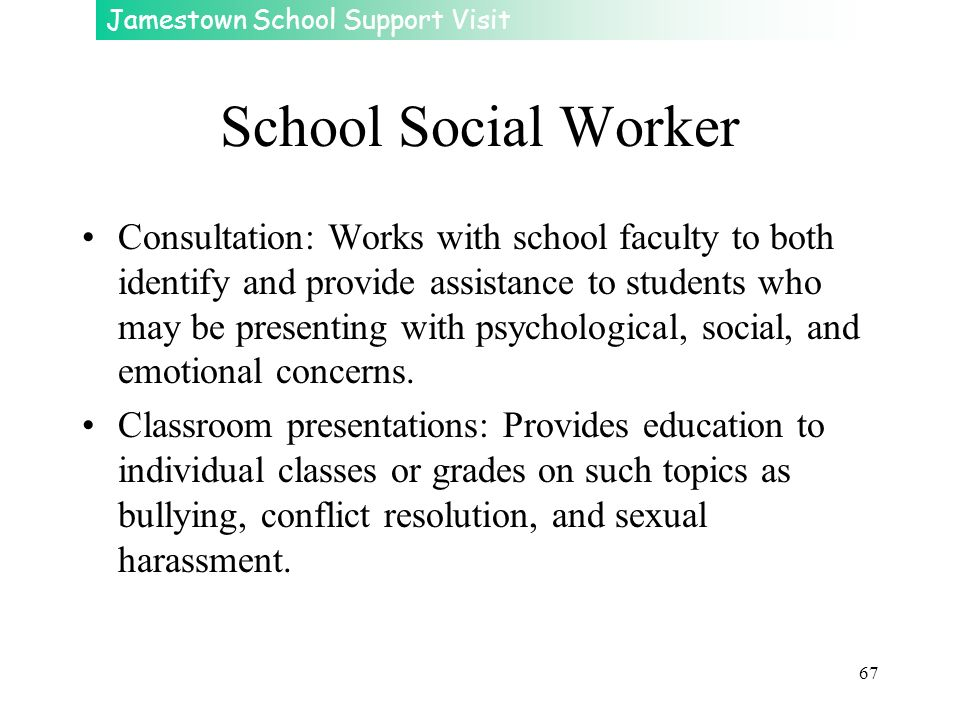 Jamestown School Support Visit 67 School Social Worker Consultation: Works with school faculty to both identify and provide assistance to students who
