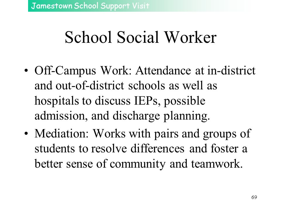 Jamestown School Support Visit 69 School Social Worker Off-Campus Work: Attendance at in-district and out-of-district schools as well as hospitals to