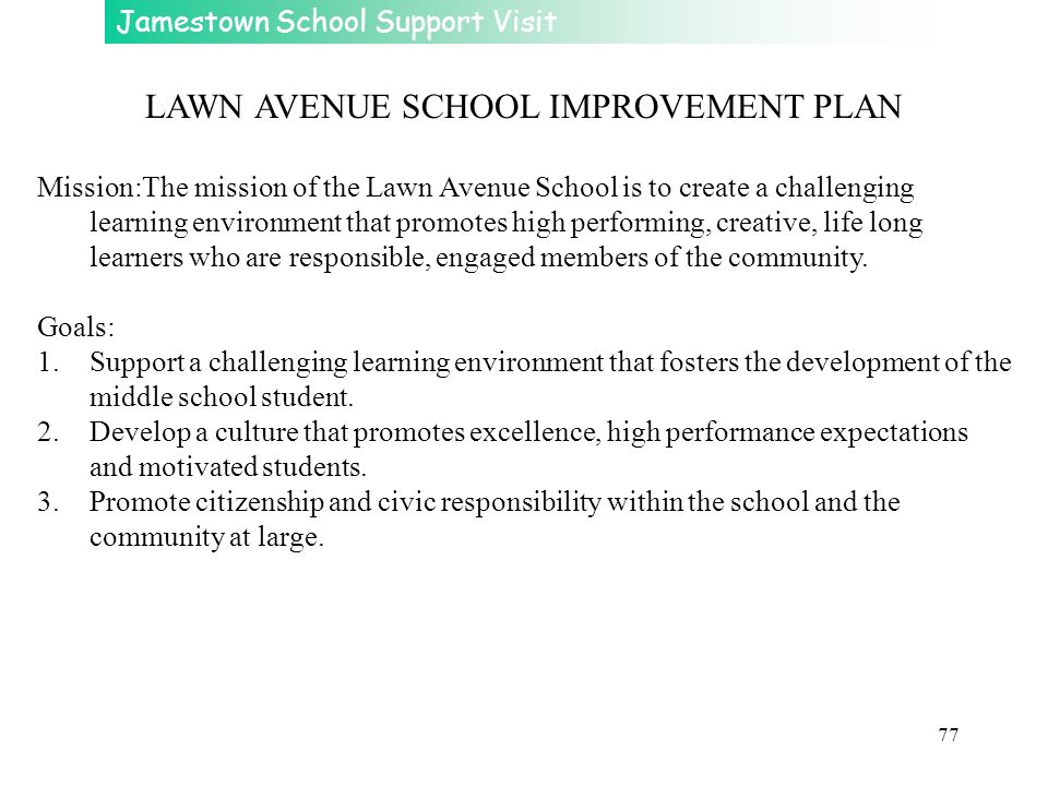 Jamestown School Support Visit 77 LAWN AVENUE SCHOOL IMPROVEMENT PLAN Mission:The mission of the Lawn Avenue School is to create a challenging learnin