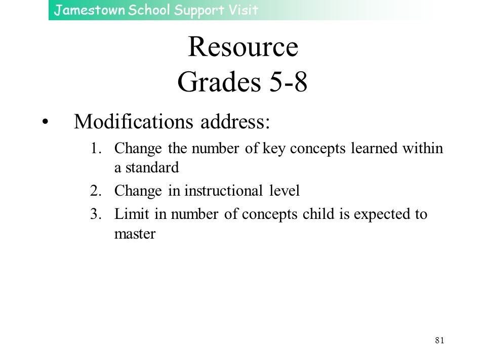 Jamestown School Support Visit 81 Resource Grades 5-8 Modifications address: 1.Change the number of key concepts learned within a standard 2.Change in