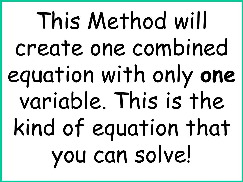Substitution Method - Step One Solve one equation for one of the variables Choose either equation and solve for either variable.