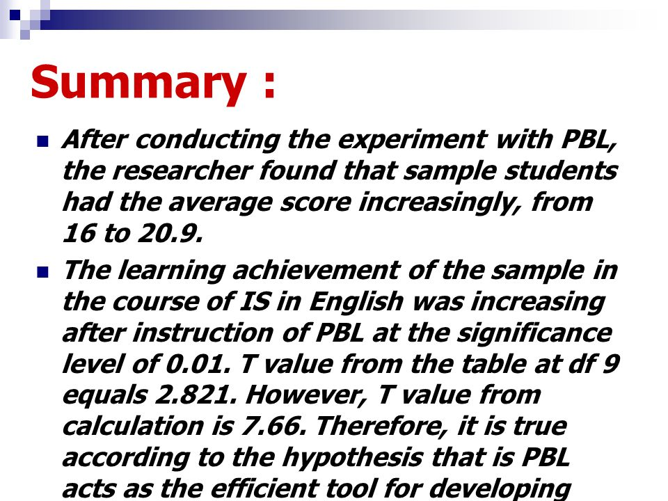Summary : After conducting the experiment with PBL, the researcher found that sample students had the average score increasingly, from 16 to 20.9. The