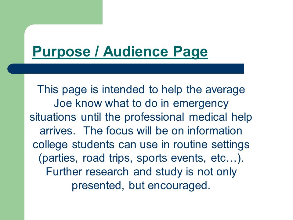 Purpose / Audience Page This page is intended to help the average Joe know what to do in emergency situations until the professional medical help arrives.