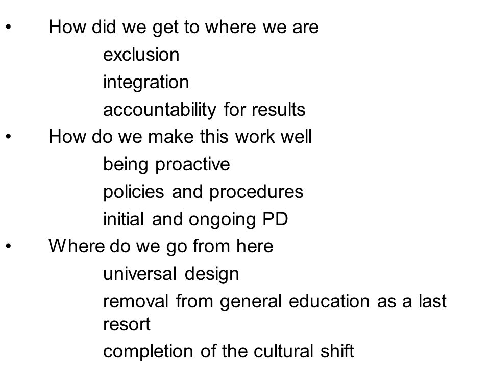 How did we get to where we are exclusion integration accountability for results How do we make this work well being proactive policies and procedures