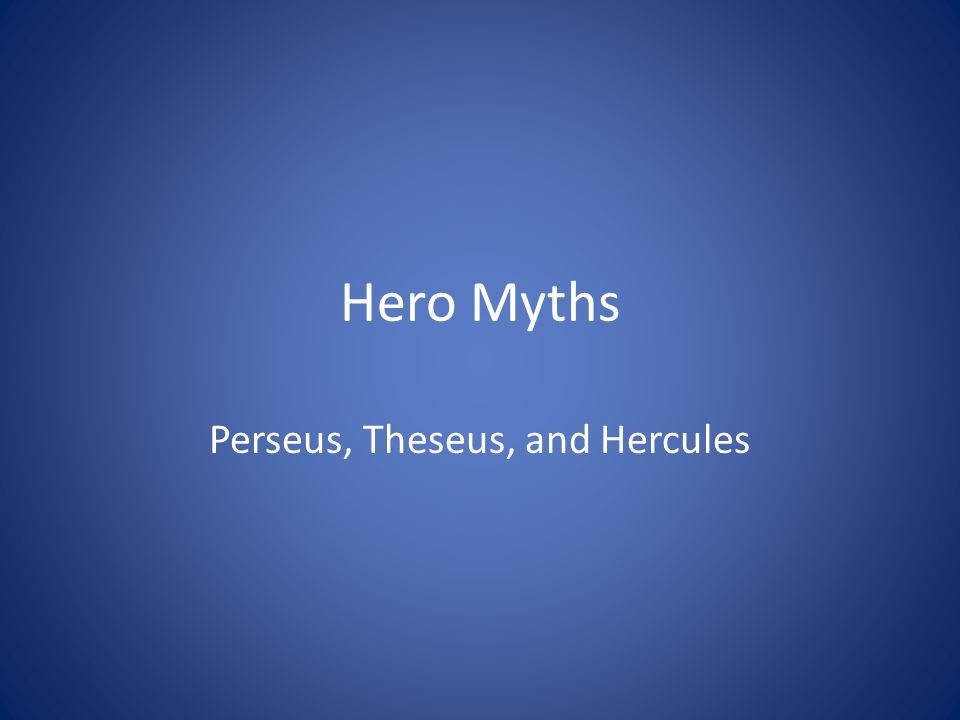 Hero Myths Perseus, Theseus, and Hercules