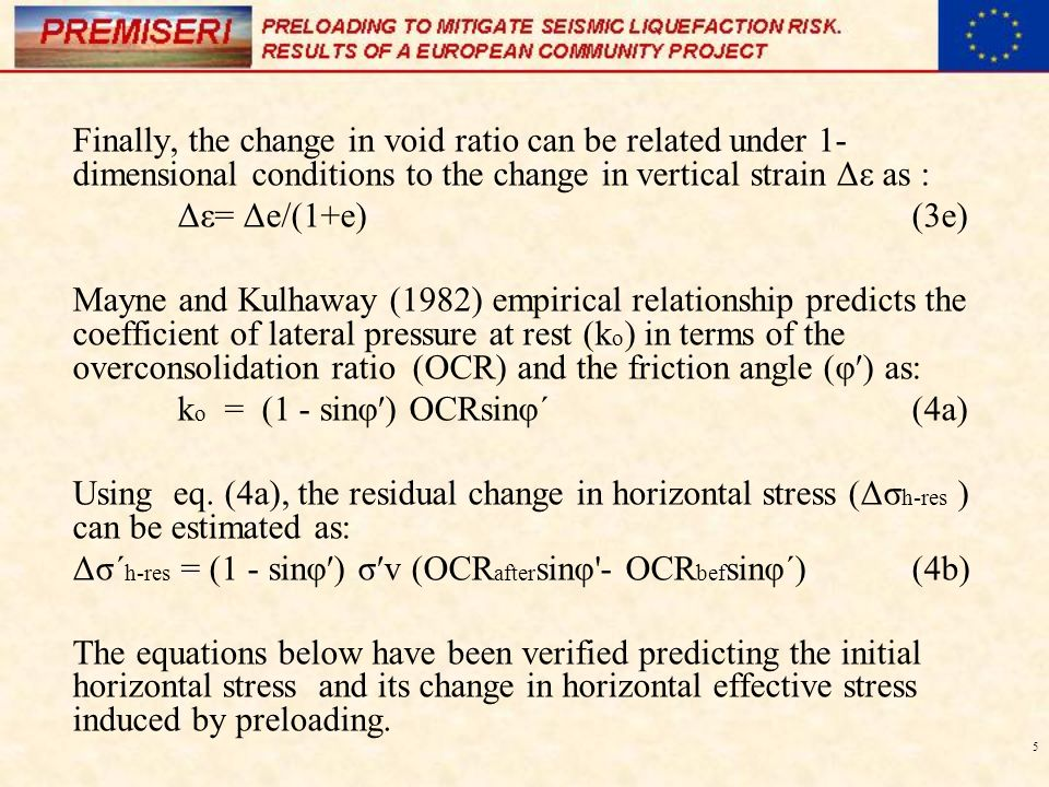 5 Finally, the change in void ratio can be related under 1- dimensional conditions to the change in vertical strain Δε as : Δε= Δe/(1+e) (3e) Mayne an