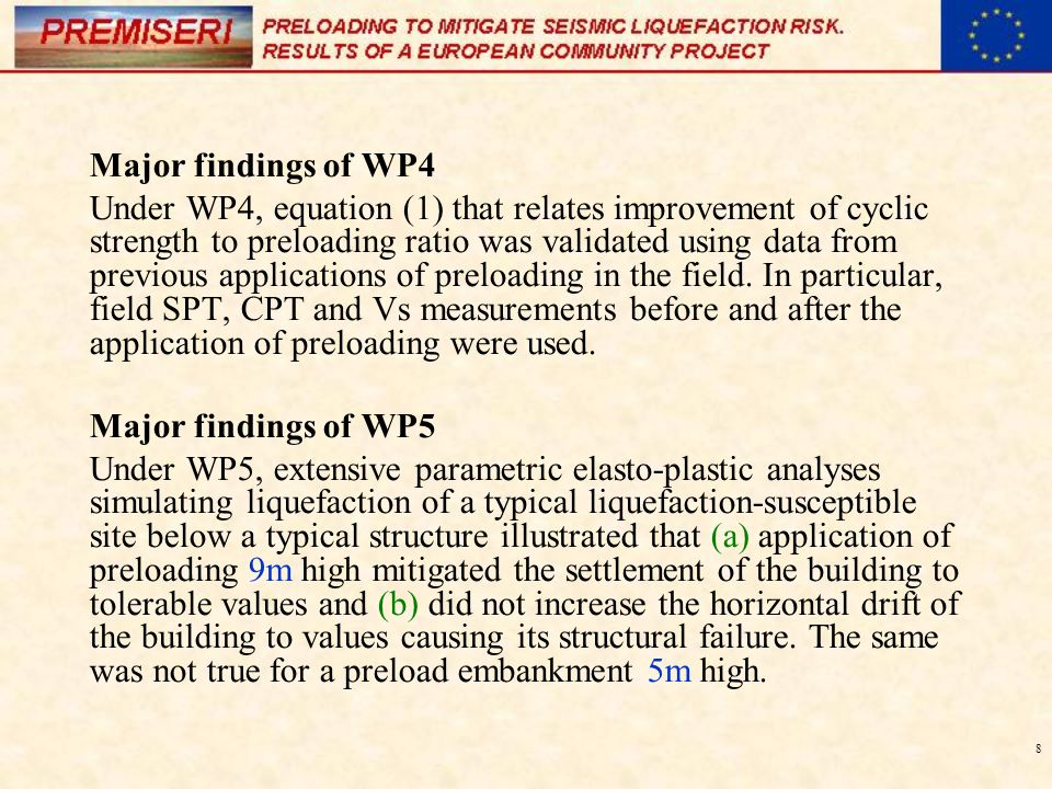 8 Major findings of WP4 Under WP4, equation (1) that relates improvement of cyclic strength to preloading ratio was validated using data from previous applications of preloading in the field.