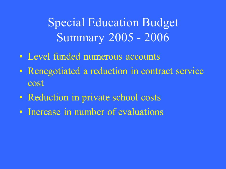 Special Education Budget Summary 2005 - 2006 Level funded numerous accounts Renegotiated a reduction in contract service cost Reduction in private sch