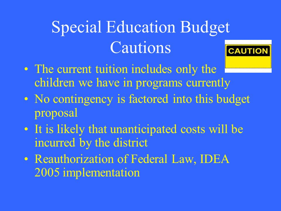 Special Education Budget Cautions The current tuition includes only the children we have in programs currently No contingency is factored into this bu