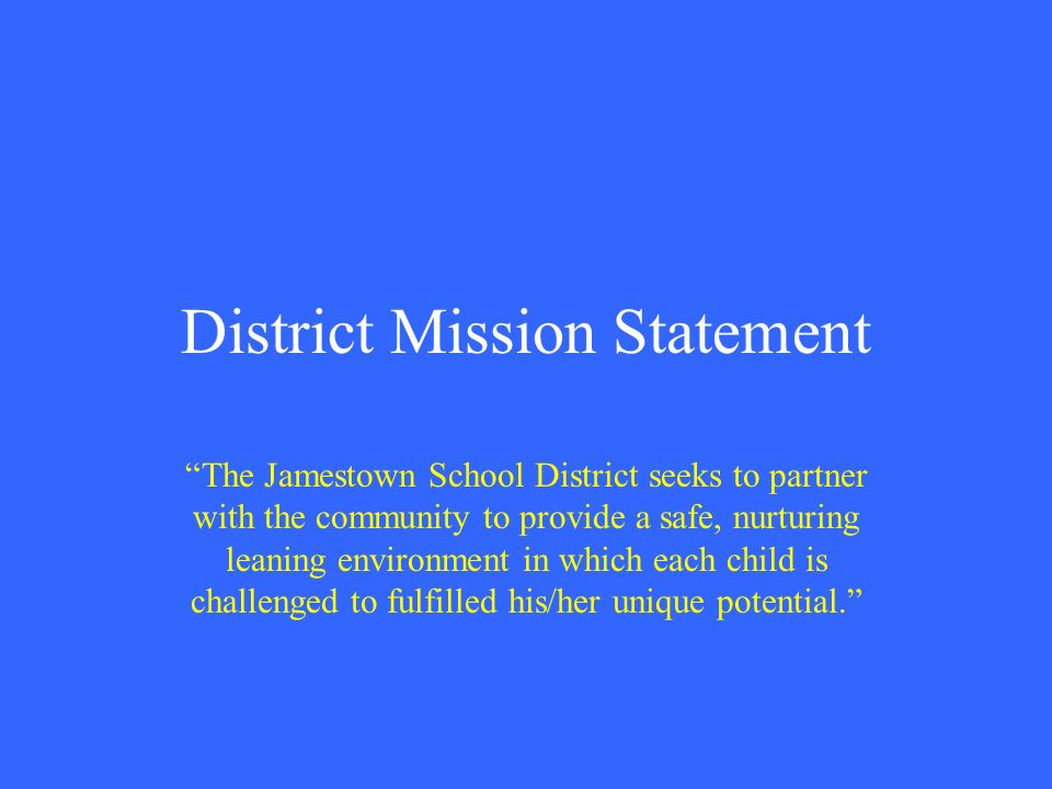 District Mission Statement The Jamestown School District seeks to partner with the community to provide a safe, nurturing leaning environment in which