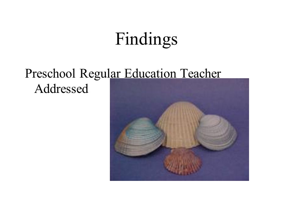 Findings Preschool Regular Education Teacher Addressed