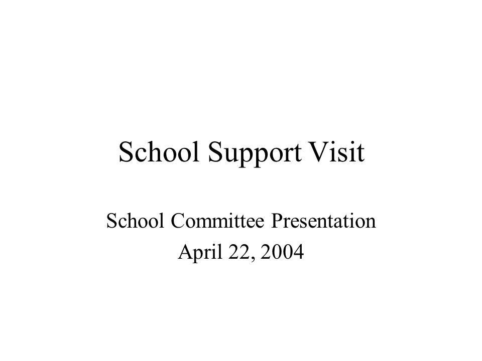 School Support Visit School Committee Presentation April 22, 2004