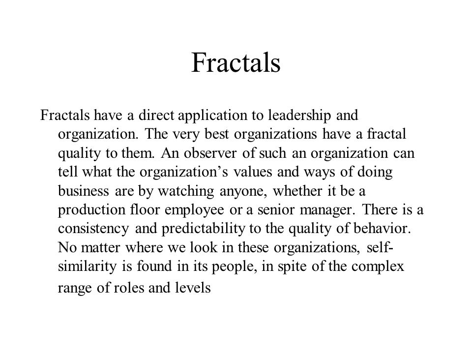 Fractals Fractals have a direct application to leadership and organization.