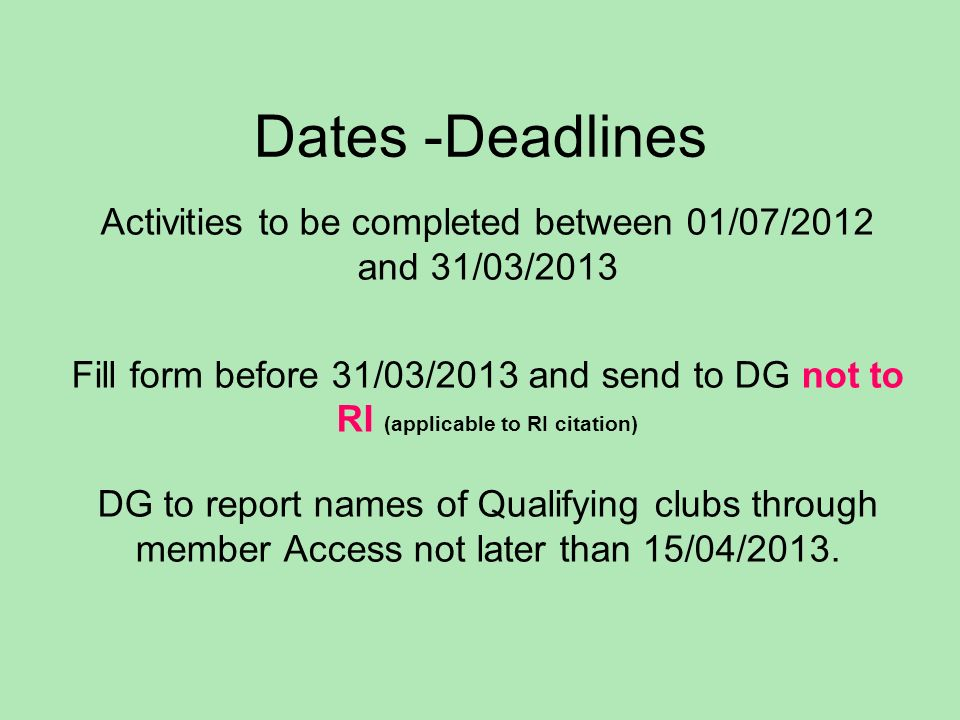Dates -Deadlines Activities to be completed between 01/07/2012 and 31/03/2013 Fill form before 31/03/2013 and send to DG not to RI (applicable to RI c
