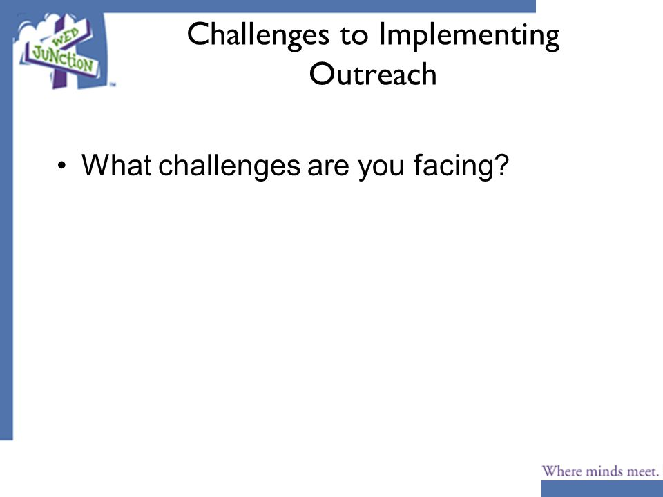 Challenges to Implementing Outreach What challenges are you facing