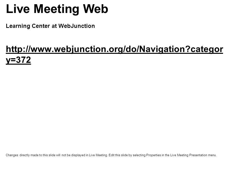 Learning Center at WebJunction http://www.webjunction.org/do/Navigation categor y=372 Live Meeting Web Changes directly made to this slide will not be displayed in Live Meeting.