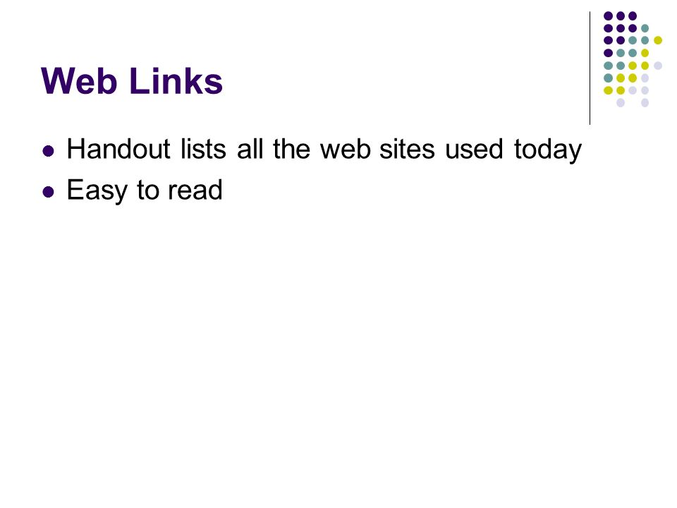 Web Links Handout lists all the web sites used today Easy to read