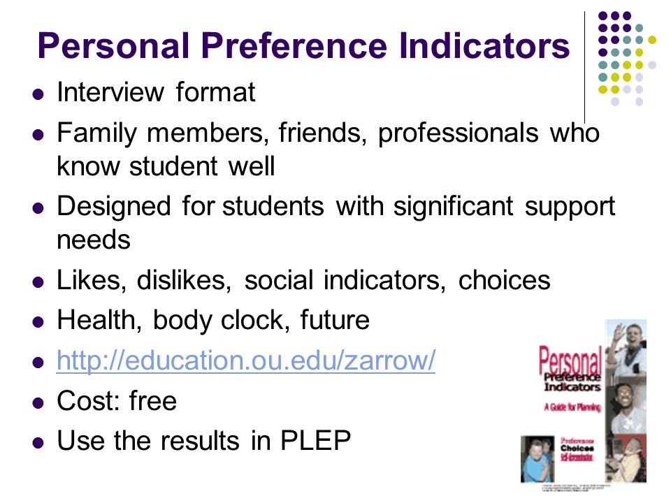 Personal Preference Indicators Interview format Family members, friends, professionals who know student well Designed for students with significant su