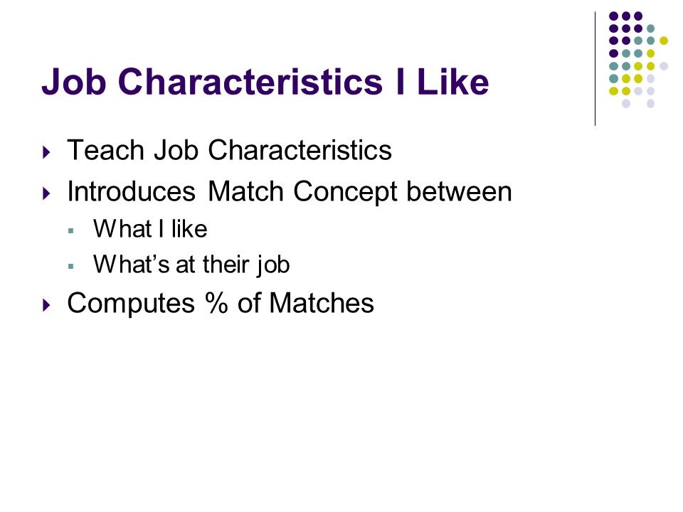Job Characteristics I Like Teach Job Characteristics Introduces Match Concept between What I like Whats at their job Computes % of Matches