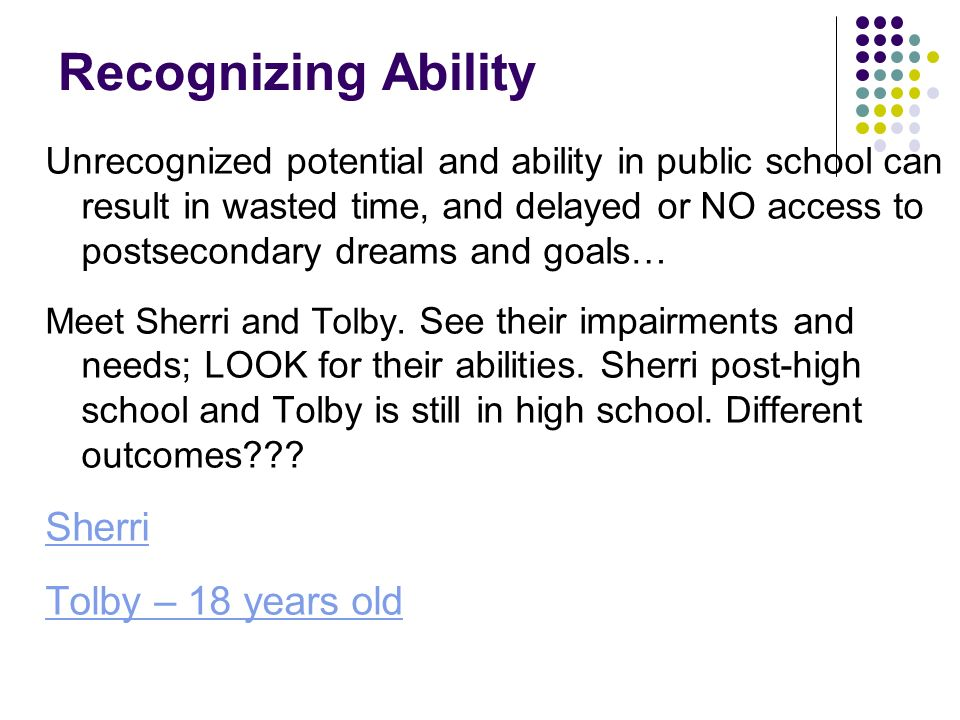 Recognizing Ability Unrecognized potential and ability in public school can result in wasted time, and delayed or NO access to postsecondary dreams an