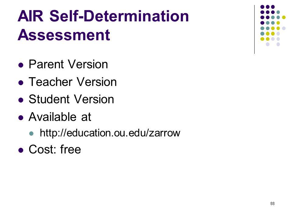88 AIR Self-Determination Assessment Parent Version Teacher Version Student Version Available at http://education.ou.edu/zarrow Cost: free