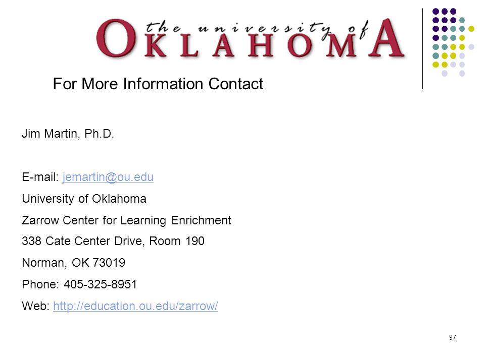 97 Jim Martin, Ph.D. E-mail: jemartin@ou.edujemartin@ou.edu University of Oklahoma Zarrow Center for Learning Enrichment 338 Cate Center Drive, Room 1