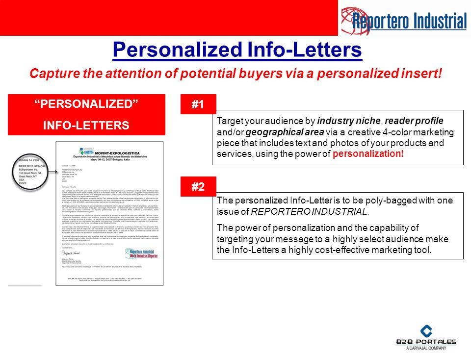 Personalized Info-Letters Target your audience by industry niche, reader profile and/or geographical area via a creative 4-color marketing piece that includes text and photos of your products and services, using the power of personalization.