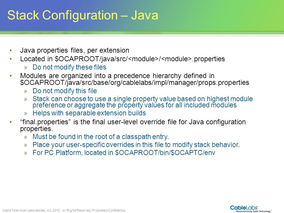 Cable Television Laboratories, Inc. 2010. All Rights Reserved. Proprietary/Confidential. 50 Stack Configuration – Java Java properties files, per exte