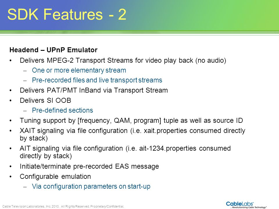 Cable Television Laboratories, Inc. 2010. All Rights Reserved. Proprietary/Confidential. 88 SDK Features - 2 Headend – UPnP Emulator Delivers MPEG-2 T