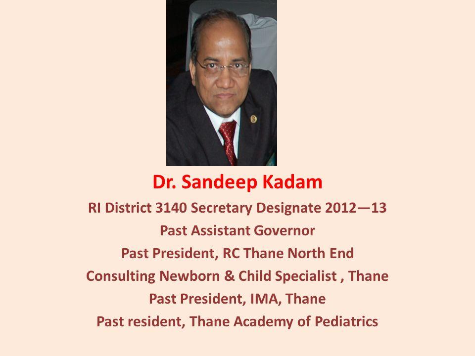 Dr. Sandeep Kadam RI District 3140 Secretary Designate 201213 Past Assistant Governor Past President, RC Thane North End Consulting Newborn & Child Sp