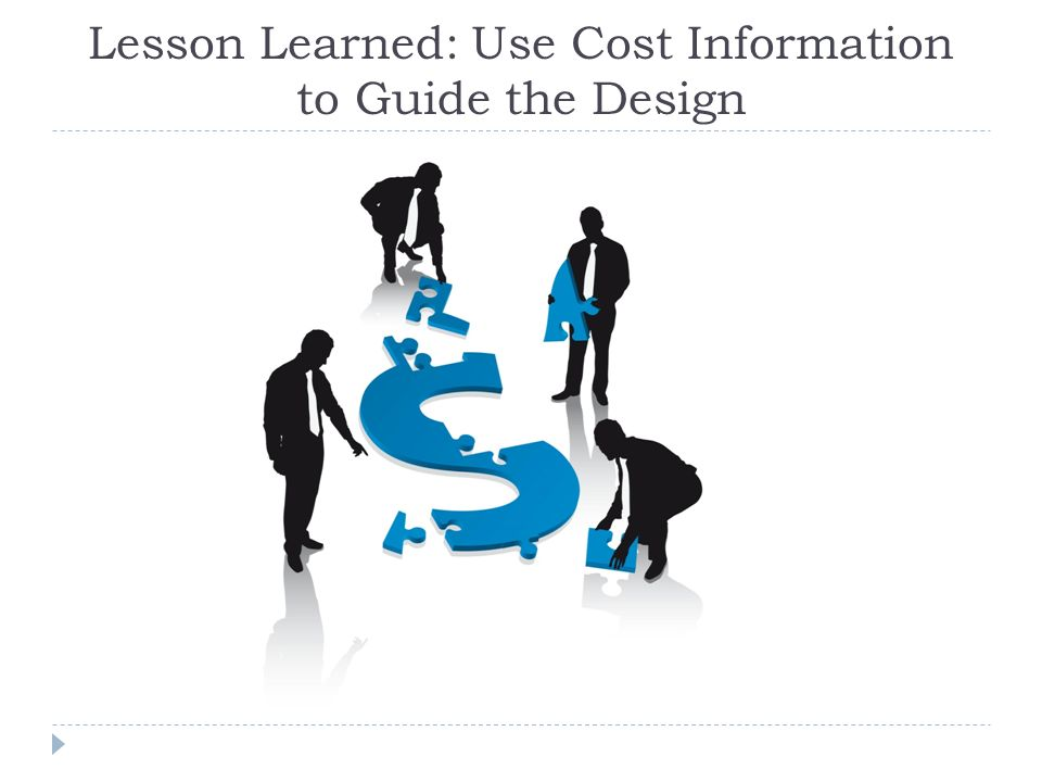 Lesson Learned: Use Cost Information to Guide the Design