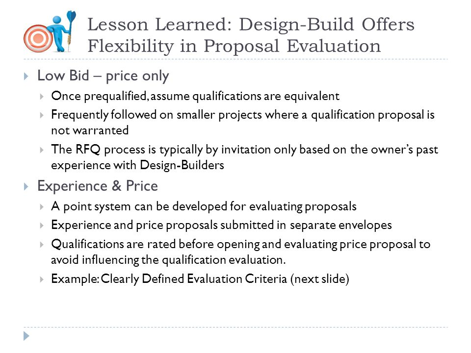 Lesson Learned: Design-Build Offers Flexibility in Proposal Evaluation Low Bid – price only Once prequalified, assume qualifications are equivalent Fr