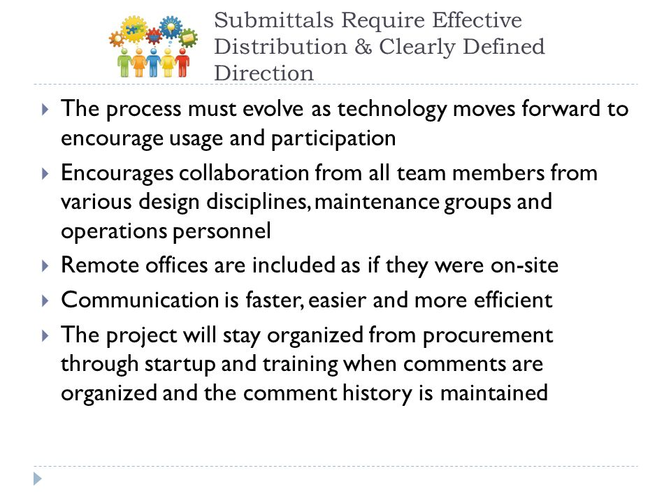 The process must evolve as technology moves forward to encourage usage and participation Encourages collaboration from all team members from various d