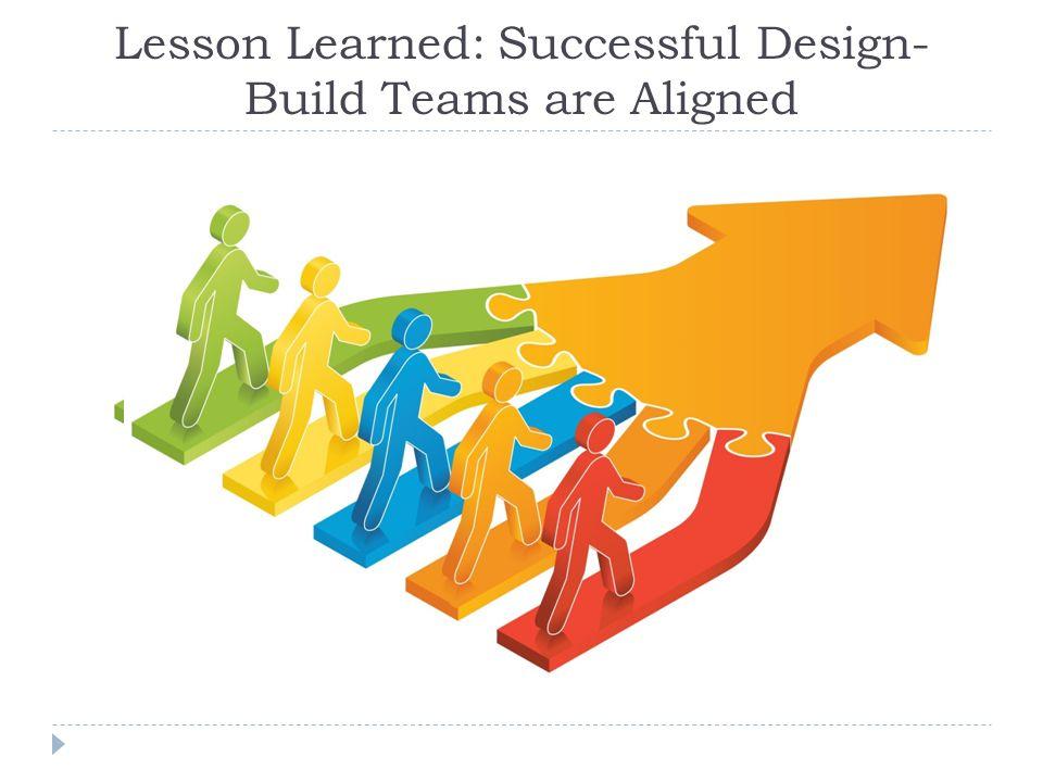 Lesson Learned: Successful Design- Build Teams are Aligned